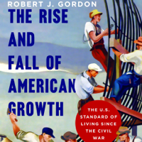 The Rise and Fall of American Growth: The U.S. Standard of Living Since the Civil War (Unabridged)