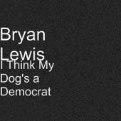 Bryan Lewis - I Think My Dog's a Democrat