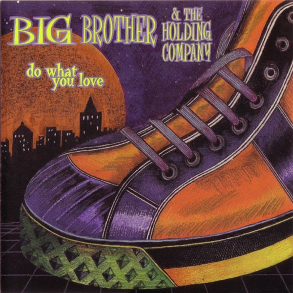 Do What You Love - Big Brother & The Holding Company