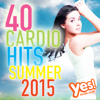 40 Cardio Hits - Summer 2015 (Unmixed Compilation for Fitness & Workout) - Yes Fitness Music
