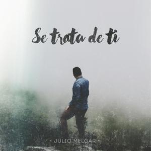 Julio Melgar - Se Trata de Ti