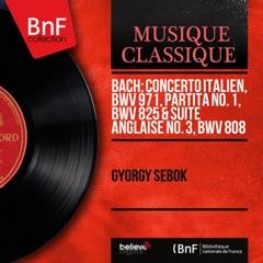 Bach: Concerto italien, BWV 971, Partita No. 1, BWV 825 & Suite anglaise No. 3, BWV 808 (Mono Version)