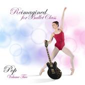 Reimagined for Ballet Class (Pop Volume 2)