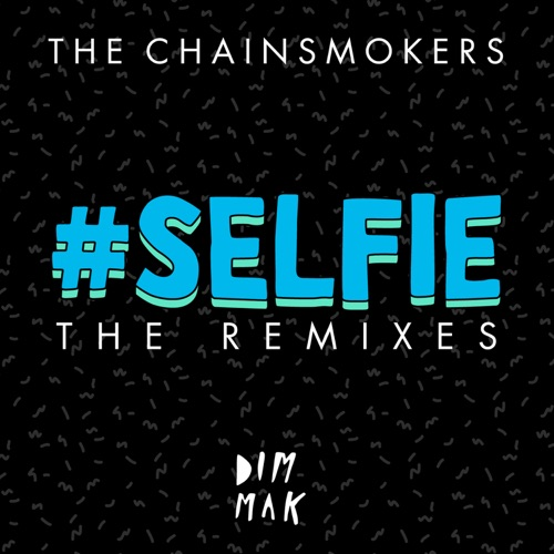 The Chainsmokers - #SELFIE (The Remixes) - Single