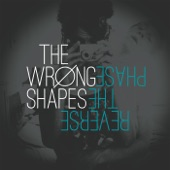 The Wrong Shapes - My Laugh Is Simple, Your Hips Are Complicated