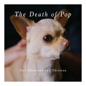 The Death Of Pop - Kiss Me Quickly (Kill Me)