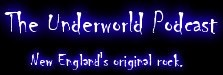 The Underworld Radio Show! New England's best original rock!!