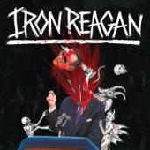 Iron Reagan - Miserable Failure