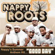 Good Day - Nappy Roots - Nappy Roots