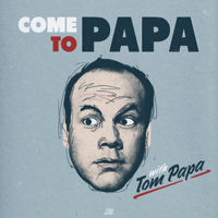 Podcast cover art for COME TO PAPA with Tom Papa