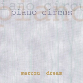 ‎Mazuzu Dream - Single by Piano Circus on iTunes