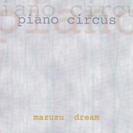 Mazuzu Dream - Single by Piano Circus on iTunes