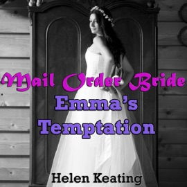 Mail Order Bride: Emma's Temptation: A Western Historical Christian Romance Story (Unabridged) - Helen Keating mp3 listen download