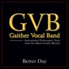 Better Day (Performance Tracks) - EP, Gaither Vocal Band