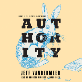 Authority: Southern Reach Trilogy, Book 2 (Unabridged) audiobook