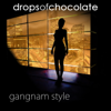 Drops Of Chocolate - Gangnam Style обложка