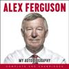 Alex Ferguson - Alex Ferguson: My Autobiography (Unabridged) artwork