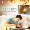 O Heeriye - Single
