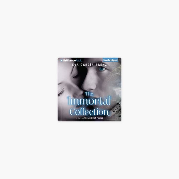The Immortal Collection A Saga Of The Ancient Family Unabridged On Apple Books