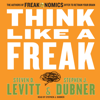 Steven D. Levitt & Stephen J. Dubner - Think Like a Freak: The Authors of Freakonomics Offer to Retrain Your Brain (Unabridged) artwork