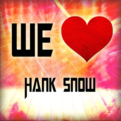 We Love Hank Snow - Hank Snow