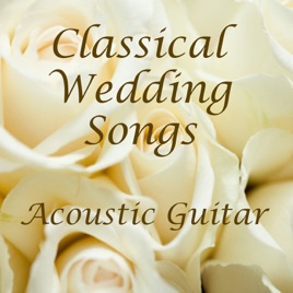 Classical Guitar Wedding Classical Wedding Songs On Acoustic