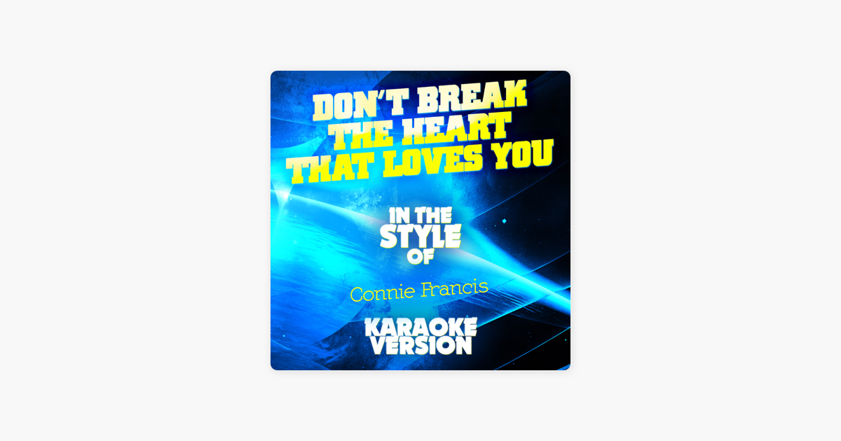 Dont Break The Heart That Loves You In The Style Of Connie Francis