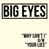 Big Eyes - Why Can't I