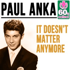 Lyrics to the song It Doesn't Matter Anymore - Paul Anka