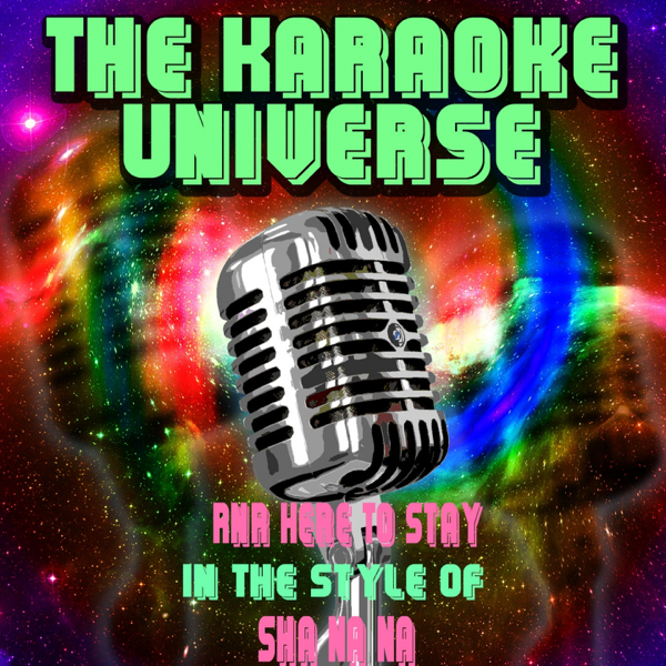 Rnr Here to Stay (Karaoke Version) [In the Style of Sha Na Na] - Single by  The Karaoke Universe