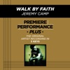 Premiere Performance Plus: Walk By Faith - EP, Jeremy Camp