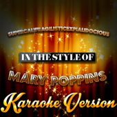 Supercalifragilisticexpialidocious (In the Style of Mary Poppins) [Karaoke Version]