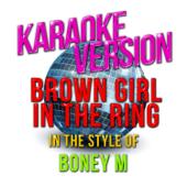 Brown Girl in the Ring (In the Style of Boney M) [Karaoke Version]