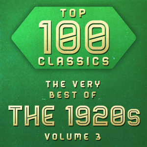 Top 100 Classics - The Very Best of the 1920s, Vol. 3