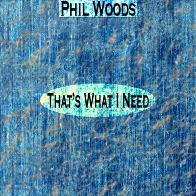 That's What I Need (Remastered) - Phil Woods