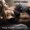 Guitar Lounge: Vintage Guitar Music Lounge Selection - Guitar del Mar