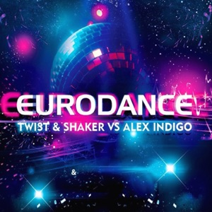 Twist and Shaker & Aleks Indigo - Eurodance (Radio Edit)