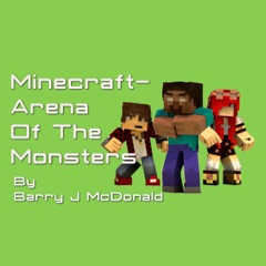 Minecraft - Arena of the Monsters: Barry J McDonald Series, Book 6 (Unabridged)