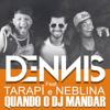 Dennis DJ - Quando o Dj Mandar (feat. Tarapi & Neblina)  arte