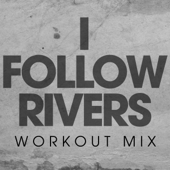 I Follow Rivers (Workout Mix) - Power Music Workout