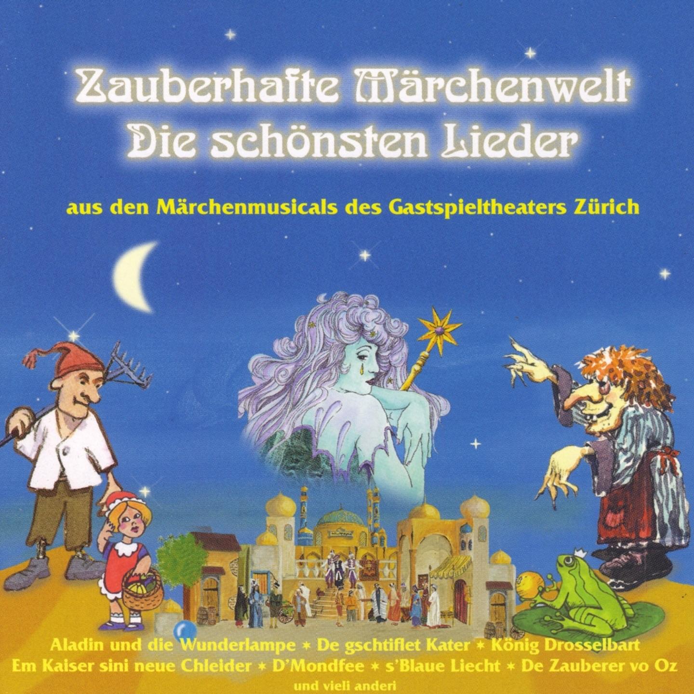 Zauberhafte Märchenwelt (Die schönsten Lieder aus den Märchenmusicals des Gastspieltheaters Zürich)