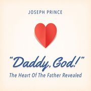 Daddy, God!: The Heart of the Father Revealed - Joseph Prince