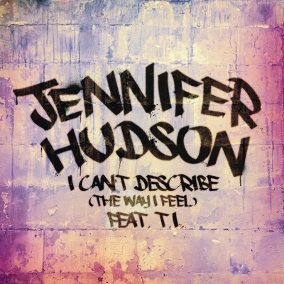 I Can't Describe (The Way I Feel) [feat. T.I.] - Single - Jennifer Hudson