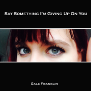 Say Something I'm Giving up on You - Gale Franklin