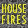 Housefires, Housefires