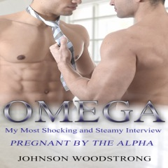 Omega: My Most Shocking and Steamy Interview: Pregnant by the Alpha: Gay Omega Mpreg Steamy Short Story Romance (Unabridged)