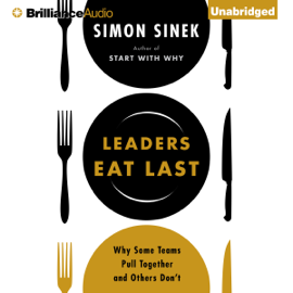 Leaders Eat Last: Why Some Teams Pull Together and Others Don't (Unabridged) - Simon Sinek mp3 download