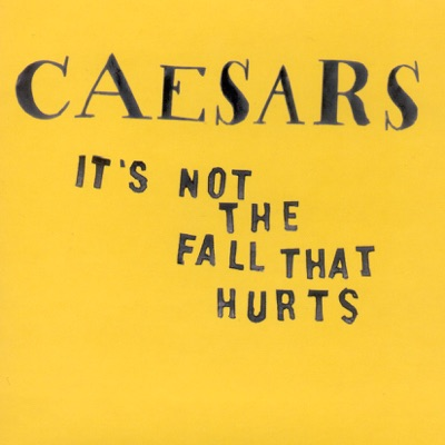 It's Not the Fall That Hurts (US Mix) - Single - Caesars
