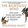 The Righteous Mind: Why Good People Are Divided by Politics and Religion (Unabridged) - Jonathan Haidt