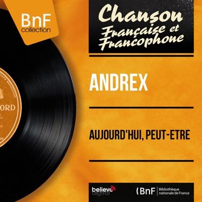 Aujourd'hui, peut-être (feat. Jacques-Henry Rys et son orchestre) [Mono Version] - EP - Andrex